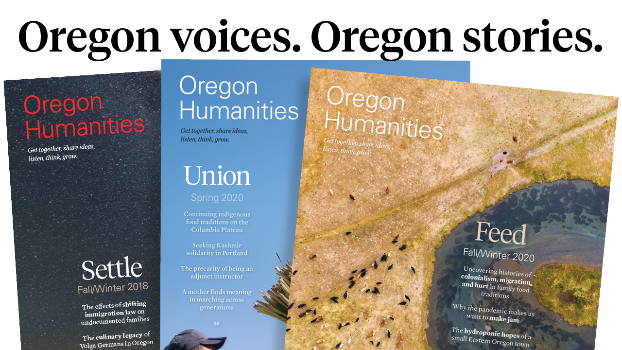 """Three covers of Oregon Humanities magazine with the tagline """"Oregon voices. Oregon stories."""""""